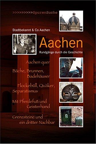 Aachen: Rundgänge durch die Geschichte