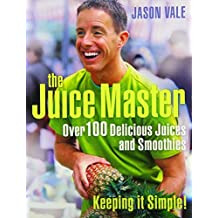 THE JUICE MASTER KEEPING IT SIMPLE: OVER 100 DELICIOUS JUICES AND SMOOTHIES by Jason Vale (2007-08-05)