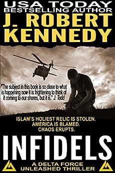 Infidels (A Delta Force Unleashed Thriller, #2) (Delta Force Unleashed Thrillers) by [Kennedy, J. Robert]