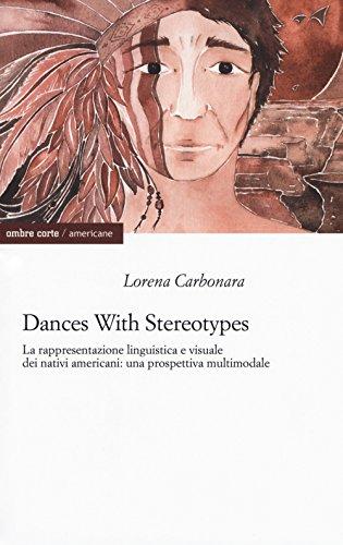 scaricare ebook gratis Dances with stereotypes, La rappresentazione linguistica e visuale dei nativi americani: una prospettiva multimodale PDF Epub