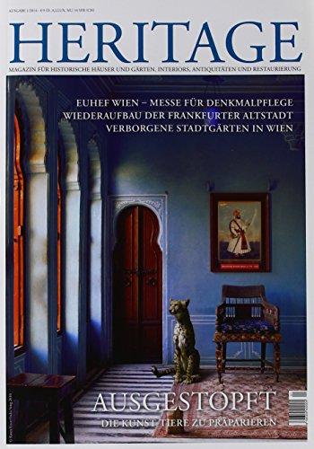 Heritage Magazin 1/2014: Magazin für historische Häuser und Gärten, Interiors, Antiquitäten und Restaurierung