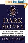 Dark Money: The Hidden History of the...