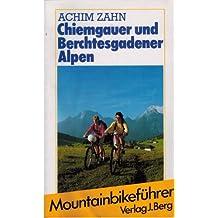 Chiemgauer und Berchtesgadener Alpen. Ein BERG-Mountainbikeführer