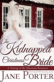 The Kidnapped Christmas Bride (Taming of the Sheenans Book 3) by [Porter, Jane]
