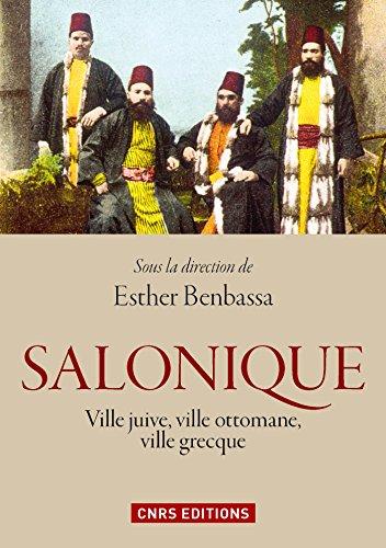 Salonique : ville juive, ville ottomane, ville grecque (HISTOIRE) par Esther BENBASSA