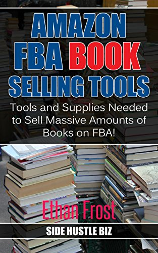 Amazon FBA Book Selling Tools: Tools and Supplies Needed to Sell Massive Amounts of Books on FBA! (book flipping, thrifting for books, book picking, book scouting) (English Edition)