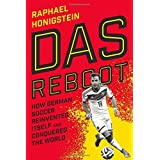 Das Reboot: How German Soccer Reinvented Itself and Conquered the World by Raphael Honigstein (2015-10-06)