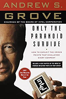 Only the Paranoid Survive: How to Exploit the Crisis Points That Challenge Every Company par [Grove, Andrew S.]