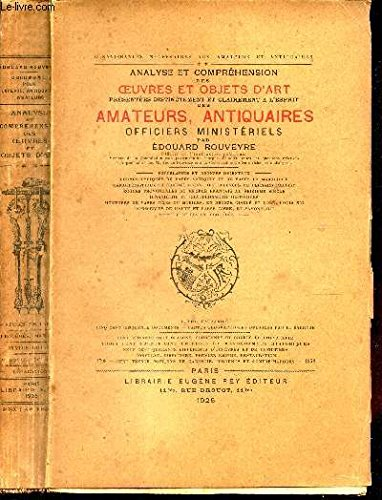 ANALYSE ET COMPREHENSION DES OEUVRES ET OBJETS D'ART / PORCELAINES ET BRONZEZ ORIENTAUX - FORMES TYPIQUES ET VASES - FORMES TYPIQUES DE VASES ANTIQUES.../ PRESENTEES DISTINCTEMENT ET CLAIREMENT A L'ESPRIT DES AMATEURS, ANTIQUAIRES OFFICIERS MINISTERIELS.