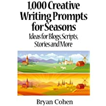 1,000 Creative Writing Prompts for Seasons: Ideas for Blogs, Scripts, Stories and More by Bryan Cohen (2012-09-25)