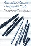 Narrative Means to Therapeutic Ends by Michael White (1990-05-17)