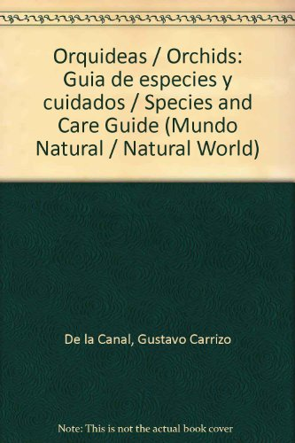 Orquideas/Orchids: Guia de especies y cuidados/Species and Care Guide (Mundo Natural/Natural World)