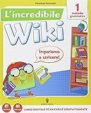 L'incredibile wiki. Con e-book. Con espansione online. Per la 1ª classe elementare