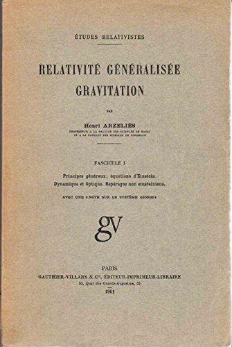 Relativité généralisée, gravitation,  fascicule I : Principes généraux - Equations d'Einstein, dynamique et optique, repérage non einsteiniens, avec une note sur le système giorgi