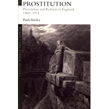 Prostitution: Prevention and Reform in England, 1860-1914 (Women's and Gender History)