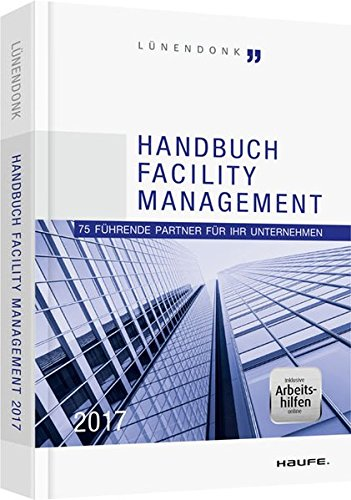 Handbuch Facility Management 2017 - inklusive Arbeitshilfen online: 75 führende Partner für Ihr Unternehmen (Haufe Fachbuch)