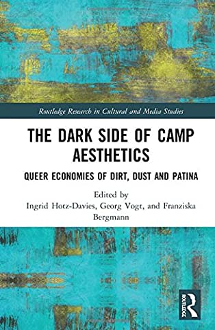 The Dark Side of Camp Aesthetics: Queer Economies of Dirt, Dust and Patina