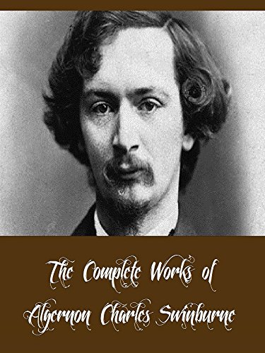 The Complete Works of Algernon Charles Swinburne (23 Complete Works of Algernon Charles Swinburne Including A Study of Shakespeare, William Blake, Poems ... and Other Poems, & More) (English Edition)
