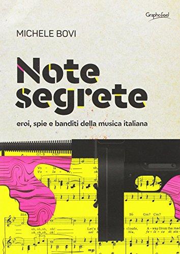 Note segrete. Eroi, spie e banditi della musica italiana di Michele Bovi