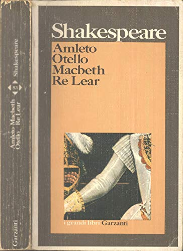 Amleto, Otello, Macbeth, Re Lear.