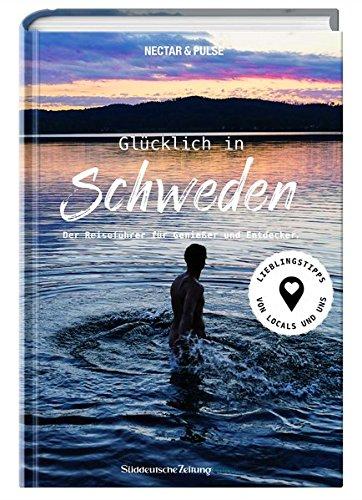 Glücklich in Südschweden: Der Reiseführer für Genießer und Entdecker