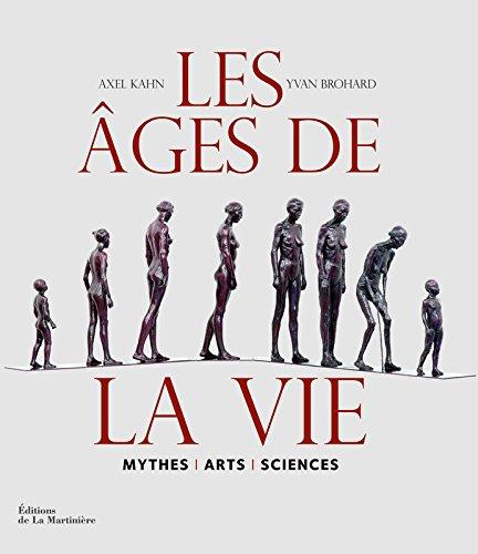 Les Ages de la vie : Mythes, arts, sciences par Axel Kahn, Yvan Brohard
