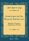 Aventuras de Gil Blas de Santillana: Robadas Á España y Adoptadas en Francia (Classic Reprint)