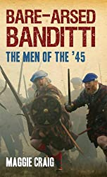 Bare-Arsed Banditti: The Men of the '45