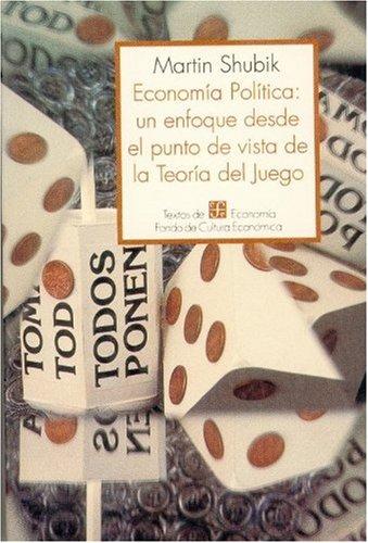 Econom-A Pol-Tica, Un Enfoque Desde El Punto de Vista de La Teor-A del Juego por Martin Shubik