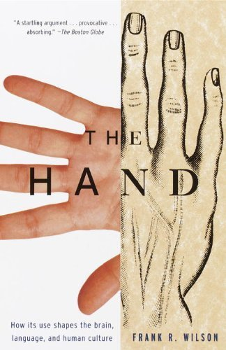 The Hand: How Its Use Shapes the Brain, Language, and Human Culture by Wilson, Frank R. (1999) Paperback