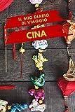 Il mio diario di viaggio CINA: Diario di Viaggio Creativo, Pianificatore di itinerari e bilancio, Diario di Attività di Viaggio e Bloc notes per ... dell'avventura per le vacanze in Cina