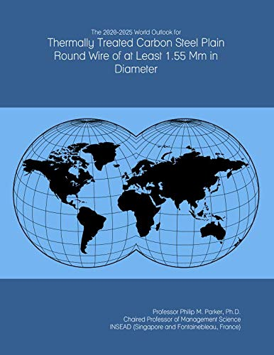 The 2020-2025 World Outlook for Thermally Treated Carbon Steel Plain Round Wire of at Least 1.55 Mm in Diameter -