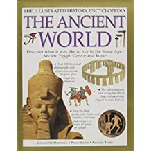 The Illustrated History Encyclopedia: The Ancient World: Discover What it Was Like To Live In The Stone Age, Ancient Egypt, Greece and Rome
