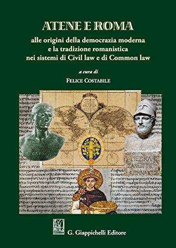 Atene e Roma. Alle origini della democrazia moderna e la tradizione romanistica nei sistemi di Civil law e di Common law