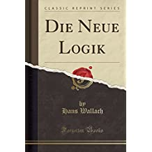 Die Neue Logik (Classic Reprint)