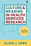 Culture and Meaning in Health Services Research: An Applied Approach: A Practical Field Guide