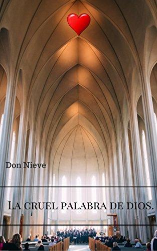 LA CRUEL PALABRA DE DIOS. por Don Nieve