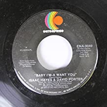 Issac Hayes and David Porter 45 RPM Baby Im'a want you / Aint that loving you (for more reasons than one)