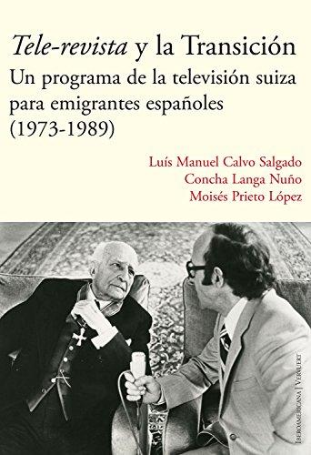Tele-revista y la Transición: Un programa de la televisión suiza para emigrantes españoles (1973-1989) por Luís Manuel Calvo Salgado
