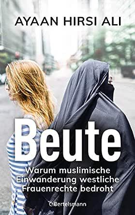 Beute: Warum muslimische Einwanderung westliche Frauenrechte bedroht eBook  : Hirsi Ali, Ayaan, Petersen, Karsten, Roller, Werner: Amazon.de:  Kindle-Shop