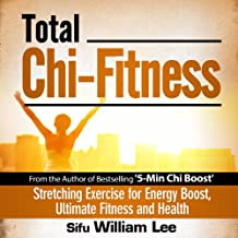 Total Chi Fitness: Meridian Stretching Exercises for Ultimate Fitness, Performance and Health (Chi Powers for Modern Age)