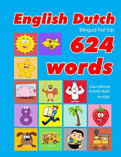 English - Dutch Bilingual First Top 624 Words Educational Activity Book for Kids: Easy vocabulary learning flashcards best for infants babies toddlers ... (624 Basic First Words for Children, Band 1)