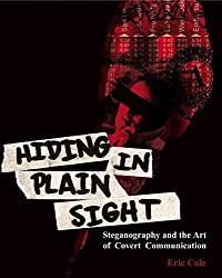 [(Hiding in Plain Sight : Steganography and the Art of Covert Communication)] [By (author) Eric Cole] published on (April, 2003)