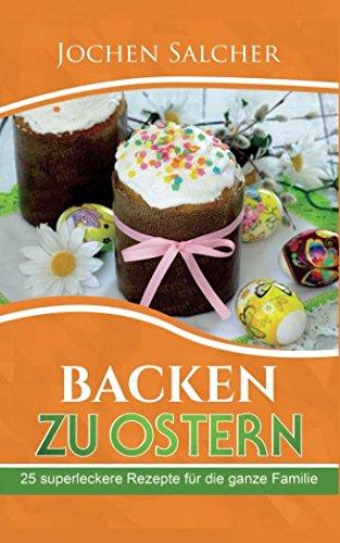 Backen zu Ostern: 25 superleckere Rezepte für die ganze Familie