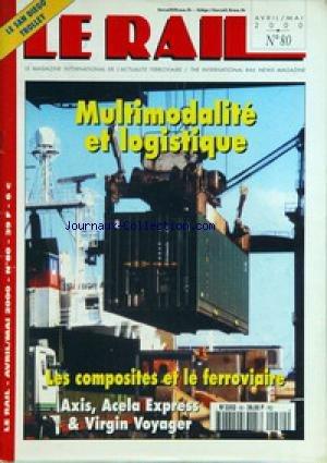 RAIL (LE) [No 80] du 01/04/2000 - LE SAN DIEGO TROLLEY - MULTIMODALITE ET LOGISTIQUE - LES COMPOSITES ET LE FERROVIAIRE - AXIS, ACELA EXPRESS & VIRGIN VOYAGER. par Collectif
