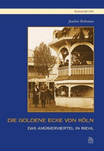 Die goldene Ecke von Köln: Das Amüsierviertel in Riehl von Joachim Brokmeier (23. November 2009) Broschiert