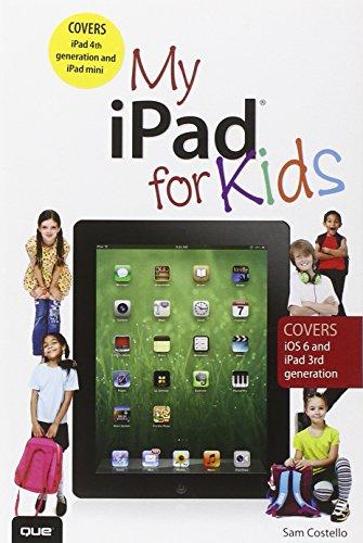 My iPad for Kids (Covers iOS 6 on iPad 3rd or 4th generation, and iPad mini)