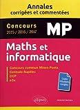 Maths et informatique. MP. Annales corrigées et commentées