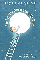 The Boy Who Climbed into the Moon by Almond, David (2010)