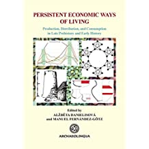 Persistent Economic Ways of Living: Production, Distribution, and Consumption in Late Prehistory and Early History